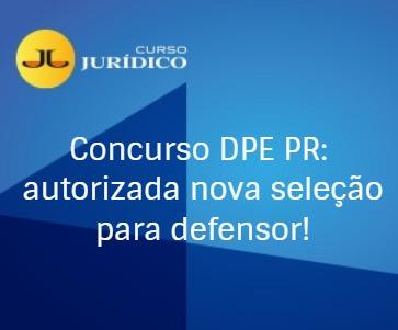 Concurso DPE PR: autorizada nova seleção para defensor! Até R$16.587,80